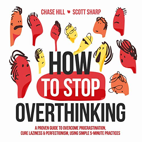 How to Stop Overthinking: The 7-Step Plan to Control and Eliminate Negative Thoughts, Declutter Your Mind and Start Thinking Positively in 5 Minutes or Less audiobook cover art