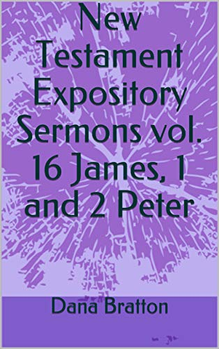 New Testament Expository Sermons vol. 16 James, 1 and 2 Peter (English Edition)