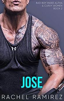 Jose: Inked Alpha and Curvy Woman Romance (Bad Boy Inked Alphas Book 2) by [Rachel Ramirez]
