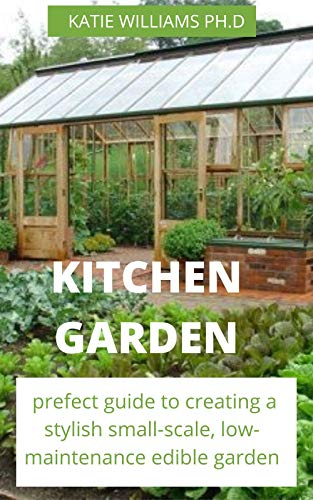 KITCHEN GARDEN: Comprehensive Guide to Growing Your Own Fruits and Types of Vegetables on indoor and outdoor gardening (English Edition)
