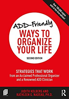 ADD-Friendly Ways to Organize Your Life: Strategies that Work from an Acclaimed Professional Organizer and a Renowned ADD Clinician (English Edition)