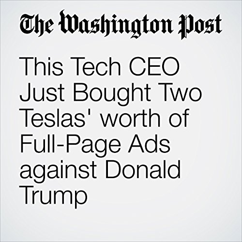 This Tech CEO Just Bought Two Teslas' worth of Full-Page Ads against Donald Trump                   By:                                                                                                                                 Brian Fung                               Narrated by:                                                                                                                                 Sam Scholl                      Length: 3 mins     Not rated yet     Overall 0.0