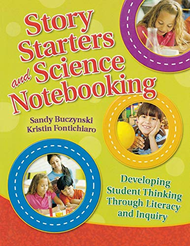 Story Starters and Science Notebooking: Developing Student Thinking Through Literacy and Inquiry