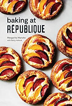 Baking at République: Masterful Techniques and Recipes by [Margarita Manzke, Betty Hallock]