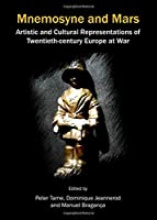 Mnemosyne and Mars: Artistic and Cultural Representations of Twentieth-century Europe at War