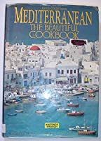 Mediterranean the Beautiful Cookbook: Authentic Recipes from the Mediterranean Lands 0681152699 Book Cover