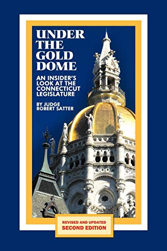 Under the Gold Dome: An Insider's Look at the Connecticut Legislature (Second Edition)