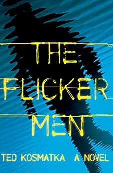 The Flicker Men: A Novel by [Ted Kosmatka]