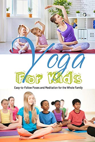 YOGA FOR KIDS: Easy-to-Follow Poses and Meditation for the Whole Family: Gift Ideas for Holiday