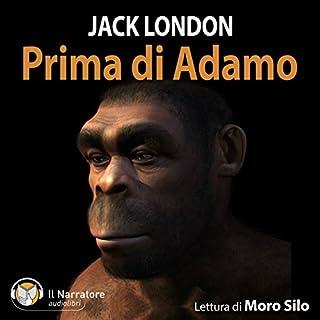 Prima di Adamo                   Di:                                                                                                                                 Jack London                               Letto da:                                                                                                                                 Moro Silo                      Durata:  5 ore e 11 min     28 recensioni     Totali 4,3
