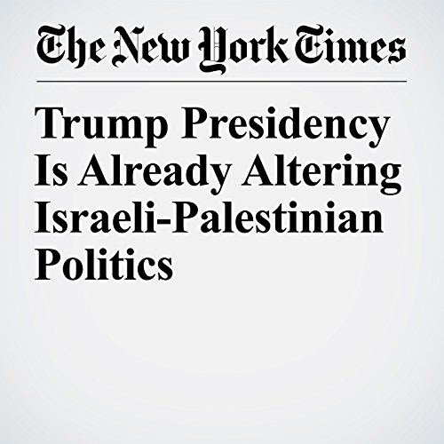 Trump Presidency Is Already Altering Israeli-Palestinian Politics copertina