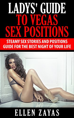 Ladys' Guide to Vegas Sex Positions: Steamy Sex Stories and Positions Guide for the Best Night of your Life (English Edition)