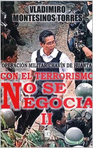CON EL TERRORISMO NO SE NEGOCIA II: Operacion Militar Chavin de Huantar