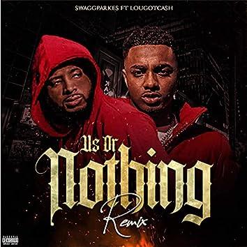 Us Or Nothing Remix (feat. LOUGOTCASH) (Remix)