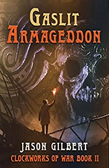 Gaslit Armageddon (Clockworks of War Book 2) by [Jason Gilbert, Melissa McArthur, Susan Roddey]