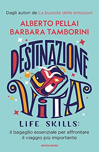 Destinazione Vita. Life skills: il bagaglio essenziale per affrontare il viaggio più importante