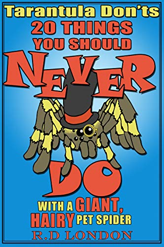 Tarantula Don'ts 20 Things You Should NEVER Do With a Giant, Hairy Pet Spider:  (A hilarious book for kids ages 6-8)