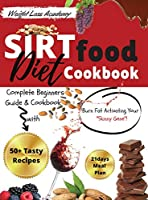 Sirtfood Diet Cookbook: Complete Beginners Guide and Cookbook with 50+ Tasty Recipes! Burn Fat Activating Your Skinny Gene! (2021 Edition)