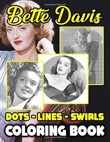 Bette Davis Dots Lines Swirls Coloring Book: Stress Relief Bette Davis Color Puzzle Activity Books For Adults, Tweens