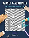 SYDNEY & AUSTRALIA: AN ADULT COLORING BOOK: An Awesome Coloring Book For Adults