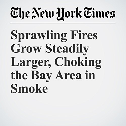 Sprawling Fires Grow Steadily Larger, Choking the Bay Area in Smoke copertina