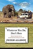 Whatever You Do, Don t Run: True Tales of a Botswana Safari Guide