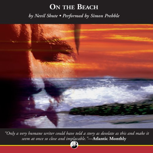 On the Beach                   By:                                                                                                                                 Nevil Shute                               Narrated by:                                                                                                                                 Simon Prebble                      Length: 9 hrs and 24 mins     727 ratings     Overall 4.3