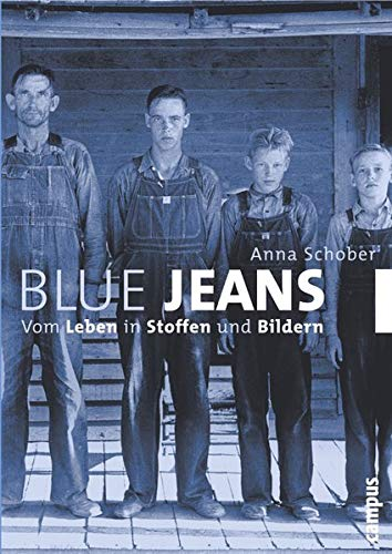 Blue Jeans: Vom Leben in Stoffen und Bildern