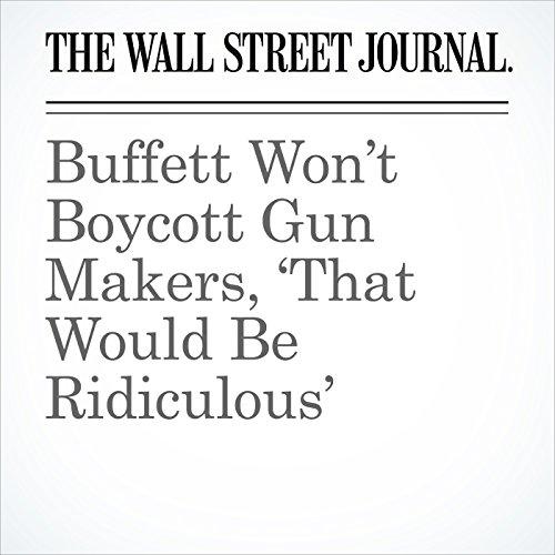 Buffett Won't Boycott Gun Makers, 'That Would Be Ridiculous' copertina