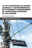 *UF 0994 Prevención de riesgos laborales y medioambientales en el montaje y mantenimiento de instalaciones: eléctricas de alta tensión: 1 (CERTIFICADOS DE PROFESIONALIDAD)
