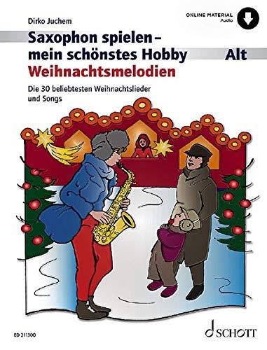 Saxophon spielen - mein schönstes Hobby: Weihnachtsmelodien. Alt-Saxophon, Klavier ad libitum. Ausgabe mit Online-Audiodatei.
