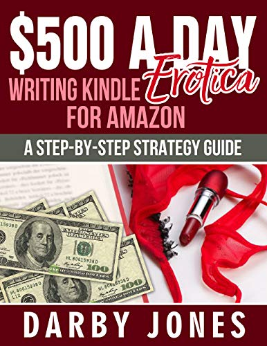 $500 A Day Writing Kindle Erotica For Amazon: A Step-By-Step Strategy Guide (English Edition)