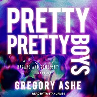 Pretty Pretty Boys     Hazard and Somerset Mystery Series, Book 1              By:                                                                                                                                 Gregory Ashe                               Narrated by:                                                                                                                                 Tristan James                      Length: 12 hrs and 58 mins     28 ratings     Overall 4.5