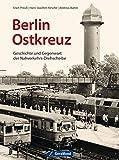 Berlin Ostkreuz: Geschichte und Gegenwart der Nahverkehrs-Drehscheibe: Erich Preuß über eine S-Bahn-Station auf zwei Etagen, die Geschichte Berlins und den...