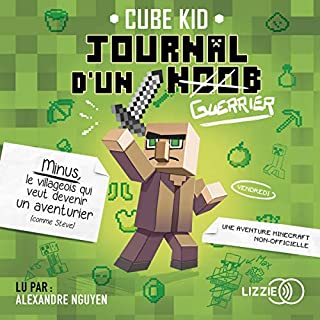 Le journal d'un Noob 1                   De :                                                                                                                                 Cube Kid                               Lu par :                                                                                                                                 Alexandre Nguyen                      Durée : 3 h et 53 min     7 notations     Global 4,4
