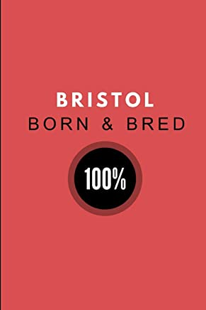 Bristol Born & Bred 100%: Customised Notepad For Bristolians, 2 in 1 Half Lined and Half Blank Paper Note Book Journal