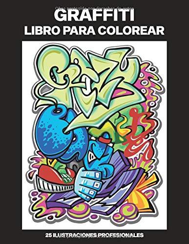 Graffiti Libro para Colorear: Libro para Colorear para Adultos ofrece increíbles Graffiti Dibujos, 25 ilustraciones profesionales para aliviar el estrés y relajarse (Graffiti Paginas para Colorear)