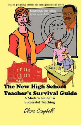 [The New High School Teacher's Survival Guide: A Modern Guide to Successful Teaching] (By: Clara Campbell) [published: July, 2008]