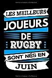 Les Meilleurs Joueurs de Rugby sont nés en Juin: Carnet de notes ligné pour homme, parfait cadeau d'anniversaire pour passionnés de rugby