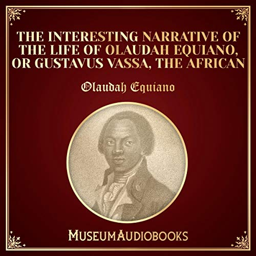 The Interesting Narrative of the Life of Olaudah Equiano, or Gustavus Vassa, the African audiobook cover art