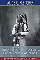 Indian Story and Song from North America (Esprios Classics)