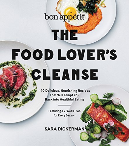 Bon Appetit: The Food Lover's Cleanse: 140 Delicious, Nourishing Recipes That Will Tempt You Back in