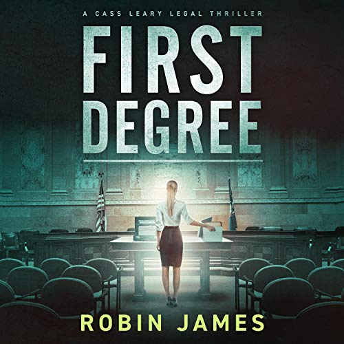 First Degree: Cass Leary Legal Thriller Series, Book 7
