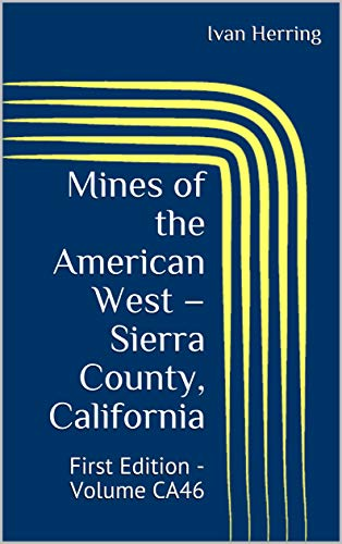 Mines of the American West – Sierra County, California: First Edition - Volume CA46 (Mines, Ghost Towns and Legends of the American West) (English Edition)