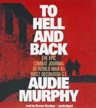 To Hell and Back: The Epic Combat Journal of World War II's Most Decorated G.I.