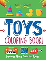 Toys Coloring Book! Discover These Coloring Pages