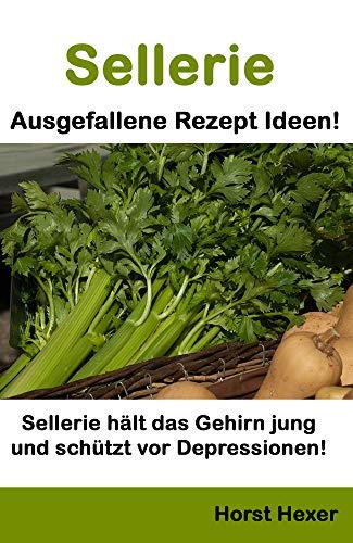Sellerie - Ausgefallene Rezept Ideen: Sellerie hält das Gehirn jung und schützt vor Depressionen!
