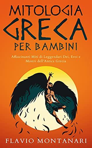 Mitologa Greca per Bambini: Affascinanti Miti di Leggendari Dei, Eroi e Mostri dell'Antica Grecia