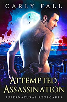 Attempted Assassination (Supernatural Renegades Book 6) by [Carly Fall, Divas at Work Editing]