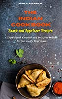 Indian Cookbook Snack and Appetizer Recipes: Traditional, Creative and Delicious Indian Recipes To prepare easily at home